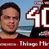 Pixel Velho 40 – Entrevista! Thiago Miro