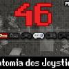 Pixel Velho 46 – Anatomia dos Joysticks