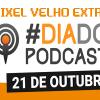 Pixel Velho EXTRA – Dia do Podcast (2015)