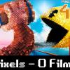 Pixel Velho 47 – Pixels – O Filme